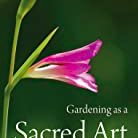 Inspiration.  Gardening as a Sacred Art by Jeremy Naydler.  See my Resources page for more details.